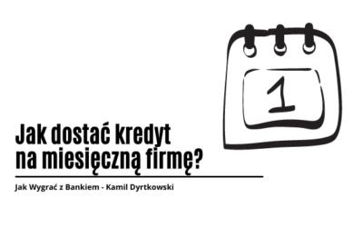 Jak dostać kredyt na miesięczną firmę?