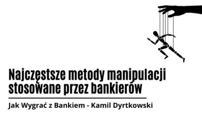 Najczęstsze metody manipulacji stosowane przez bankierów