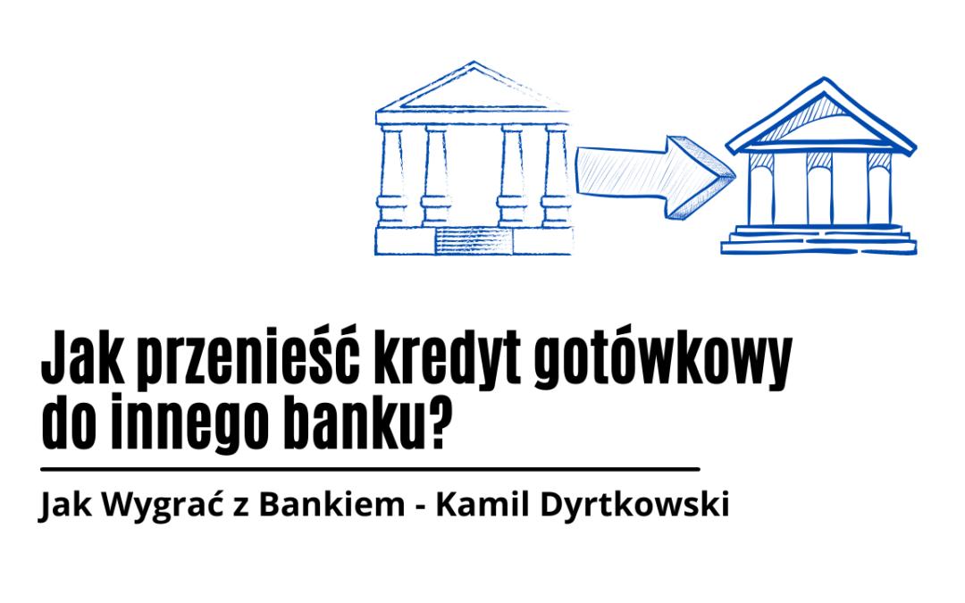 Jak przenieść kredyt gotówkowy do innego banku?